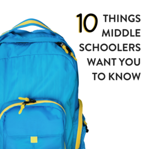 10 Things Middle Schoolers Want You to Know