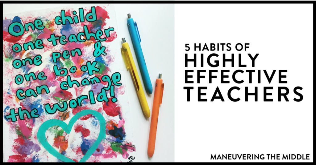 The most effective teachers have some common habits. They focus on student relationships, data, engaging content, and improving their craft. | maneuveringthemiddle.com